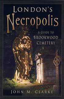 Londons Necropolis - a guide to Brookwood Cemetery by John Clarke
