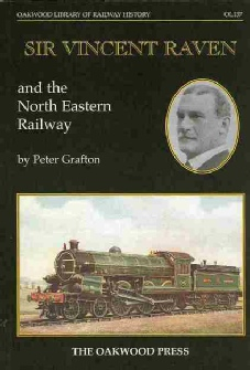 Sir Vincent Raven and the North Eastern Railway by Peter Grafton